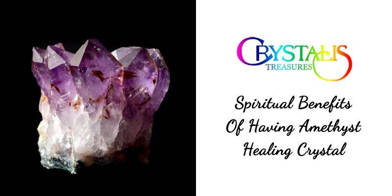 Spiritual Benefits of Having Amethyst Healing Crystal